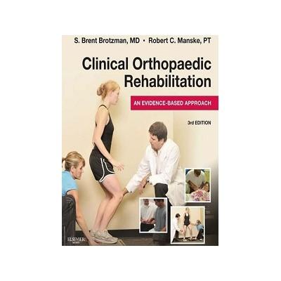 Clinical Orthopaedic Rehabilitation: An Evidence-Based Approach, S. Brent Brotzman