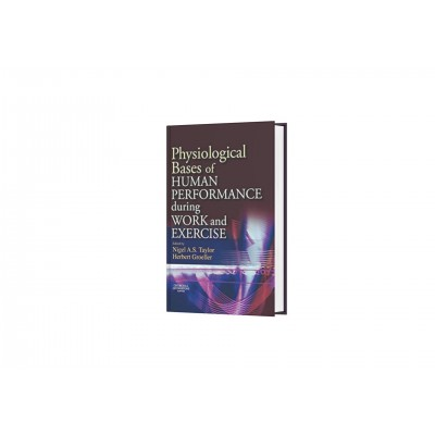 Physiological Bases of Human Performance During Work and Exercise 1st Edition